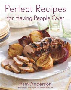 Having your friends over is no big deal when you have the perfect recipe, one that's not only foolproof but simple and that fits into your hectic schedule. In her new cookbook, Pam Anderson shares nea