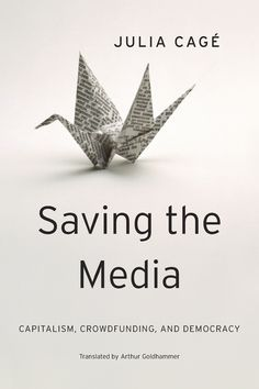 Saving the Media: Capitalism, Crowdfunding, and Democracy (Harvard East Asian Monographs) Cage, Peer To Peer Lending, Digital Revolution, Political Economy, School Fundraisers, Fundraising, Place Card Holders, Harvard, Economics