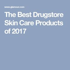 The Best Drugstore Skin Care Products of 2017