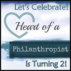 Heart of a Philanthropist: 2 Year Birthday Bash Giveaway {Ends 8/24 7am EST}