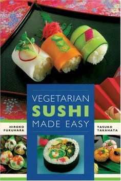 Vegetarian Sushi Made Easy by Hiroko Fukuhara