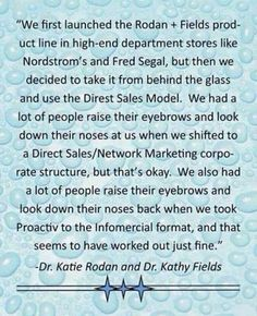 """People always ask """"why direct sales""""? Simply because Drs Katie Rodan & Kathy Fields are brilliant business women, so says Forbes Magazine by naming them 2 of the top 10 women entrepreneurs of the decade, alongside Oprah and Beyoncé just to name a few. Rodan + Fields has just begun their global expansion to be larger than their first company, ProActiv. Can you imagine? This will change your life!!! https://missycarson.myrandf.com"""