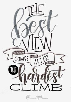 Handlettering Inspiration: the best view comes after the hardest climb Me Quotes, Motivational Quotes, Funny Quotes, Inspirational Quotes, Sassy Quotes, Quotes Positive, Bible Quotes, Super Quotes, Friend Quotes