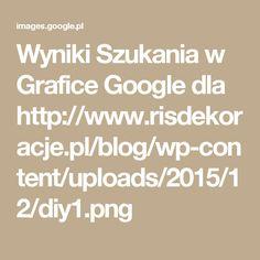Wyniki Szukania w Grafice Google dla http://www.risdekoracje.pl/blog/wp-content/uploads/2015/12/diy1.png