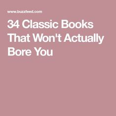 34 Classic Books That Won't Actually Bore You