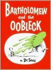 Bartholomew and the Oobleck - AU Juvenile - PZ8.3.G276 Bar 1976 - Check for availability @ http://library.ashland.edu/search~S0/c?SEARCH=pz8.3.g276+Bar+1976