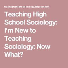 Teaching High School Sociology: Iu0027m New To Teaching Sociology: Now What?