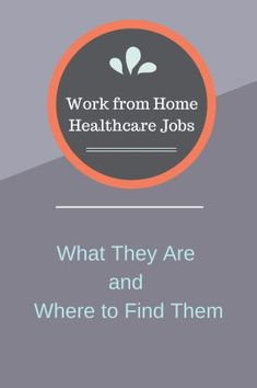 Work from Home Healthcare Jobs: What They Are and Where to Find Them - The Work at Home Wife