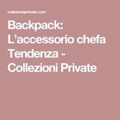 Backpack: L'accessorio chefa Tendenza - Collezioni Private