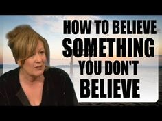 Abraham Hicks - How to Believe Something You Don't Believe ☑ - YouTube