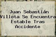 http://tecnoautos.com/wp-content/uploads/imagenes/tendencias/thumbs/juan-sebastian-villota-se-encuentra-estable-tras-accidente.jpg Juan Sebastian Villota. Juan Sebastián Villota se encuentra estable tras accidente, Enlaces, Imágenes, Videos y Tweets - http://tecnoautos.com/actualidad/juan-sebastian-villota-juan-sebastian-villota-se-encuentra-estable-tras-accidente/