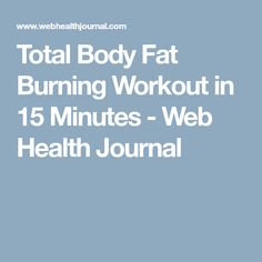 Total Body Fat Burning Workout in 15 Minutes - Web Health Journal