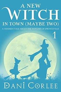 A New Witch in Town (Maybe Two) (A Modern Tale about the Witches of Springsville Book 1) eBook: Dani Corlee: Kindle Store