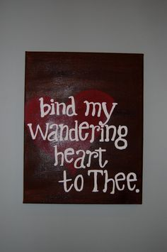 Fount of Every Blessing. ...Let thy goodness, like a fetter, bind my wandering heart to Thee.
