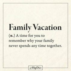 Submission to 'Real-Word-Meaning-Crowdsourced-Dictionary-Hip-Dict' Family Vacation Quotes, Vacation Meme, Mini Vacation, Vacation Deals, Family Vacations, Cruise Vacation, Vacation Destinations, Definition Quotes, Funny Definition