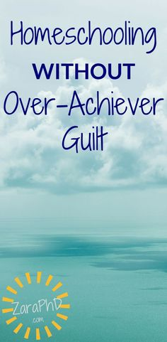 Homeschooling without guilt, even if you are an over-achiever. Go read the steps to make changes today.
