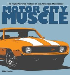 Motor City Muscle: The High-Powered History of the American Musclecar - http://musclecarheaven.net/?product=motor-city-muscle-the-high-powered-history-of-the-american-musclecar