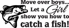fishing girl quotes | Reviewing: Move over boys...Let a Girl show you how to Catch a fish ...