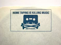 Remember when home taping killed music?