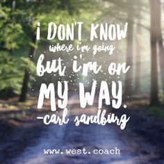 I don't know where I'm going, but I'm on my way. - Carl Sandburg Eileen West Life Coach, Life Coach, inspiration, inspirational quotes, motivation, motivational quotes, quotes, daily quotes, self improvement, personal growth, creativity, creativity cheerleader, carl sandburg quotes Words Quotes, Me Quotes, Motivational Quotes, Inspirational Quotes, Boss Babe Motivation, Quotes Motivation, Happy Quotes, Positive Quotes, Poetry Classes