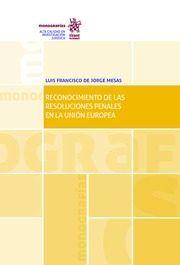 Reconocimiento de las resoluciones penales en la Unión Europea /Luis  Francisco de Jorge Mesas, 2016