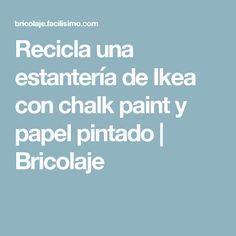 Recicla una estantería de Ikea con chalk paint y papel pintado   Bricolaje