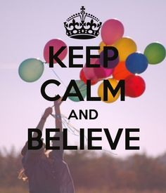 KEEP CALM AND BELIEVE