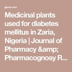 Medicinal plants used for the management of diabetes mellitus in Zaria, Kaduna state, Nigeria La Diabetes Mellitus, My Journal, Medicinal Plants, Pharmacy, Research, Medicine, Articles, Amp, Diabetic Meal Plan