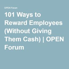 101 Ways to Reward Employees (Without Giving Them Cash) | OPEN Forum