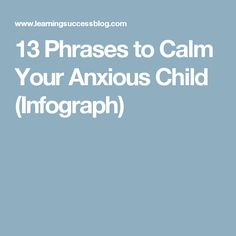 13 Phrases to Calm Your Anxious Child (Infograph)