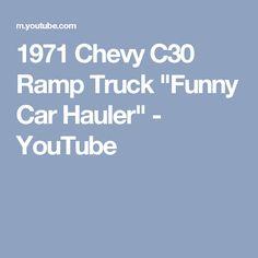 "1971 Chevy C30 Ramp Truck ""Funny Car Hauler"" - YouTube"