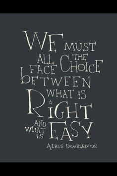 Enjoy the best of Albus Dumbledore quotes. We did our best to bring you only the best Harry Potter quotes. 25 Remember, if the time should come when you have to make a choice between what is right, and what is easy, Book Quotes Love, Great Quotes, Quotes To Live By, Life Quotes, Hp Quotes, Fun Quotes For Kids, Famous Quotes From Books, Children Book Quotes, Fandom Quotes