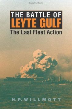 The Battle of Leyte Gulf: The Last Fleet Action (Twentieth-Century Battles) by H. P. Willmott http://www.amazon.com/dp/0253345286/ref=cm_sw_r_pi_dp_hlm3ub1MHCNKF