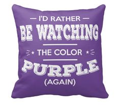 I'd Rather Be Watching The Color Purple Pillow