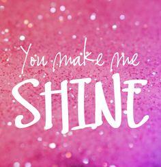 You make me shine