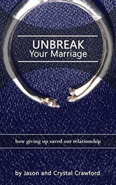 Unbreak Your Marriage by Jason and Crystal Crawford - Review