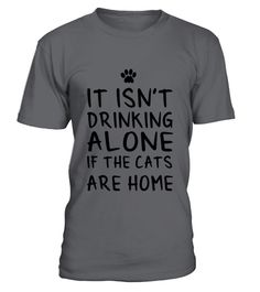 """# drinking alone if the cats are home .  Special Offer, not available anywhere else!      Available in a variety of styles and colors      Buy yours now before it is too late!      Secured payment via Visa / Mastercard / Amex / PayPal / iDeal      How to place an order            Choose the model from the drop-down menu      Click on """"Buy it now""""      Choose the size and the quantity      Add your delivery address and bank details      And that's it!"""