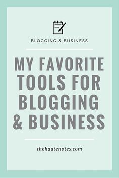 My Favorite Tools for Blogging & Business | The Haute Notes | Bloglovin'