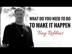 Tony Robbins - What Do You Need To Do To Make It Happen? - YouTube