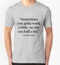 """""""Sometimes you gotta work a little, so you can ball a lot."""" - Tom Haverford by Laura S"""