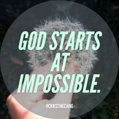 With man this is impossible, but with God ALL things are possible. —Matthew 19:26b