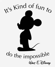 """It's kind of fun to do the impossible."" This is one of my favorite quotes from disney :)"