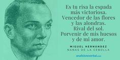 Fragmento del poema que  Miguel Hernández escribió en la cárcel para su hijo. Una sonrisa puede iluminar hasta el rincón más oscuro del alma...