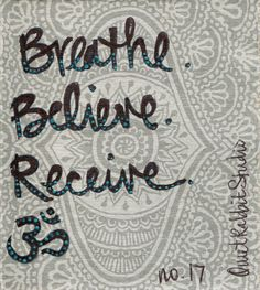 Breathe, Believe, Receive Loved and pinned by www.downdogboutique.com @Keeley 'Krueger' Merrill 'Krueger' Merrill 'Krueger' Merrill St Germain  cool that its your tattoo and the one I want combined equals receive :)