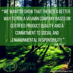 """""""We want to show that there's a better way to run a vitamin company based on certified product quality and a commitment to social and environmental responsibility""""-Seth Hurd"""