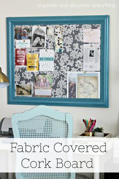 Fabric Covered Cork Board - Organize and Decorate Everything