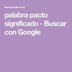palabra pacto significado - Buscar con Google Searching, Words