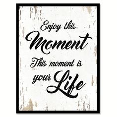 Enjoy this moment this moment is your life quote saying white canvas print with picture frame home decor wall art gift ideas 7 Cow Wall Art, Good Life Quotes, Work Quotes, Happy Quotes, Home Decor Wall Art, Farmhouse Kitchen Decor, Print Pictures, Framed Art Prints, Canvas Prints