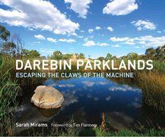 Darebin Parklands Sarah Mirams  RRP ($A) 39.95 P/B Publisher: Melbourne Books ISBN: 9781877096464