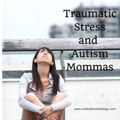 """Traumatic Stress and Autism Mommas - everybody needs to read this and realize and understand sometimes when we say, """" not let's not go to that overcrowded park,"""" we are not being rude we are saying,""""I'd rather deal with the every day stimulation today instead of that times 1000"""""""